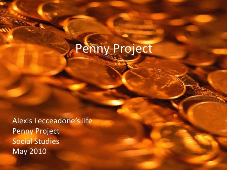 Penny Project<br />Alexis Lecceadone's life<br />Penny Project<br />Social Studies<br />May 2010<br />