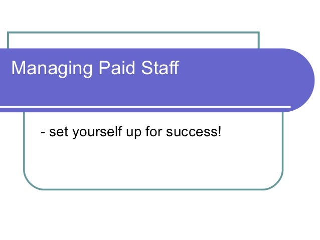 Managing Paid Staff   - set yourself up for success!