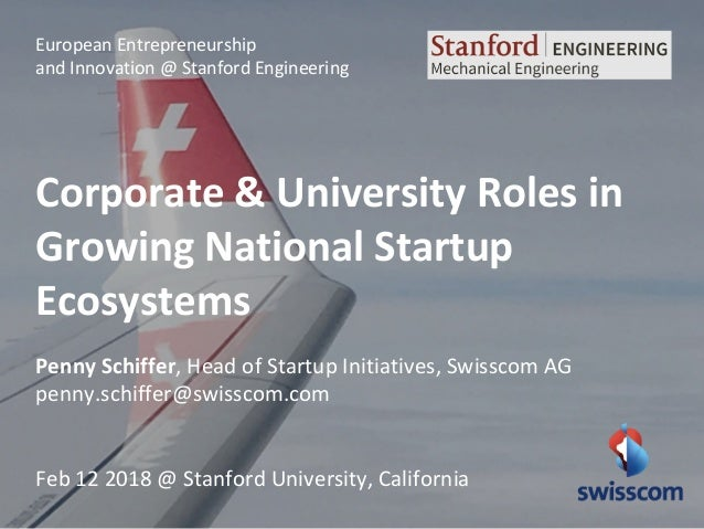 European Entrepreneurship and Innovation @ Stanford Engineering Corporate & University Roles in Growing National Startup E...
