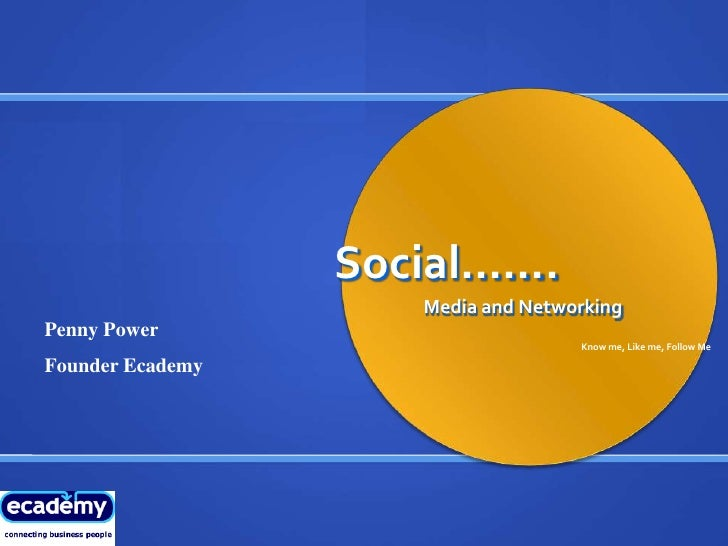 Social…….                      Media and Networking Penny Power                                     Know me, Like me, Foll...