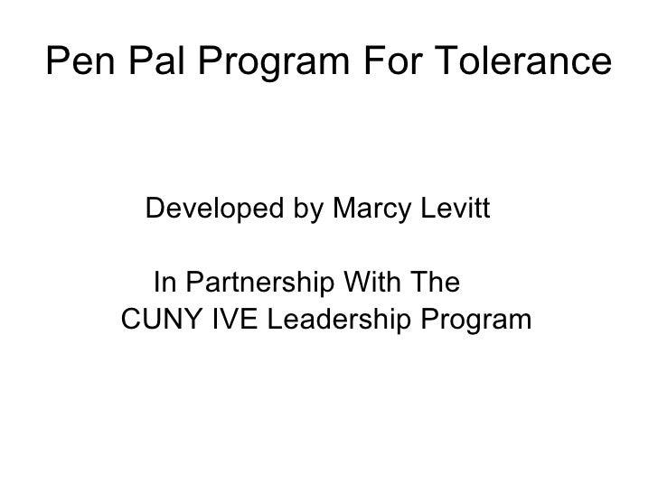 Pen Pal Program For Tolerance <ul><li>Developed by Marcy Levitt </li></ul><ul><li>In Partnership With The </li></ul><ul><l...