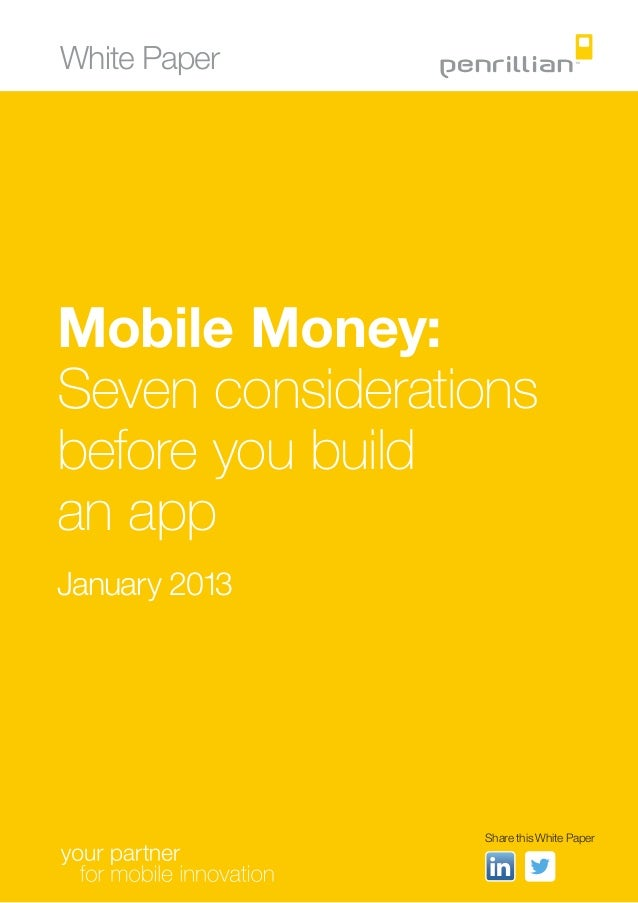 White PaperMobile Money:Seven considerationsbefore you buildan appJanuary 2013                 Share this White Paper