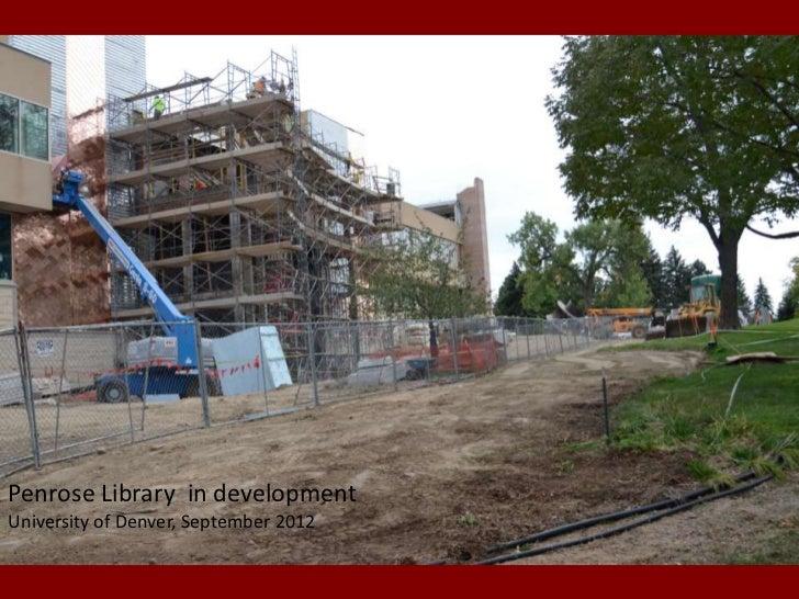Penrose Library in developmentUniversity of Denver, September 2012