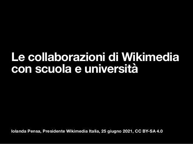 Iolanda Pensa, Presidente Wikimedia Italia, 25 giugno 2021, CC BY-SA 4.0 Le collaborazioni di Wikimedia con scuola e unive...