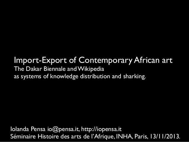 Import-Export of Contemporary African art The Dakar Biennale and Wikipedia as systems of knowledge distribution and sharki...