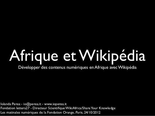 Afrique et Wikipédia           Développer des contenus numériques en Afrique avec WikipédiaIolanda Pensa - io@pensa.it - w...