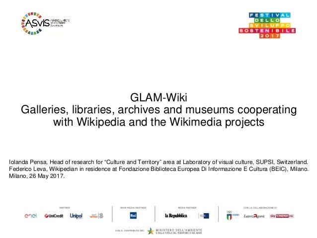 GLAM-Wiki Galleries, libraries, archives and museums cooperating with Wikipedia and the Wikimedia projects Iolanda Pensa, ...
