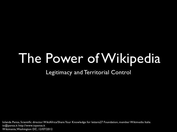 The Power of Wikipedia                                 Legitimacy and Territorial ControlIolanda Pensa, Scientific director...
