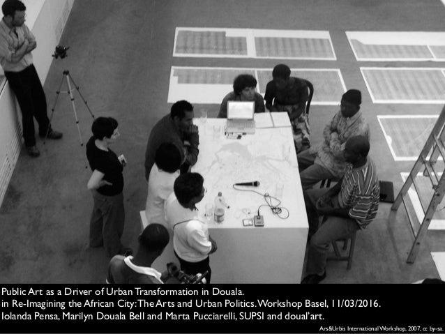 Ars&Urbis International Workshop, 2007, cc by-sa. Public Art as a Driver of Urban Transformation in Douala. in Re-Imaginin...