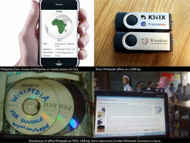 Distribution of offline Wikipedia on DVD, USB key and in classrooms. Credits:Wikimedia Commons, cc by-sa. Wikipedia Zero. A...