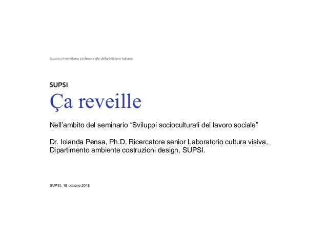 """Titolo principale della presentazione Ça reveille SUPSI, 18 ottobre 2018 Nell'ambito del seminario """"Sviluppi sociocultural..."""