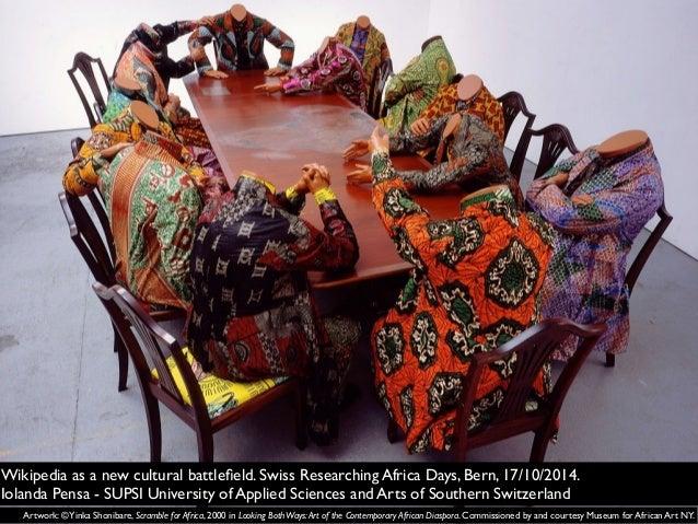 Wikipedia as a new cultural battlefield. Swiss Researching Africa Days, Bern, 17/10/2014.  Iolanda Pensa - SUPSI Universit...