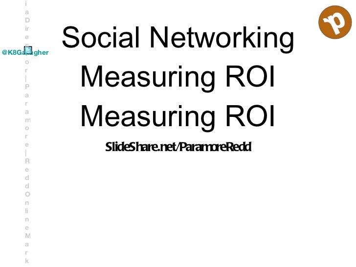 Social Networking Measuring ROI Measuring ROI <ul><li>SlideShare.net/ParamoreRedd </li></ul>