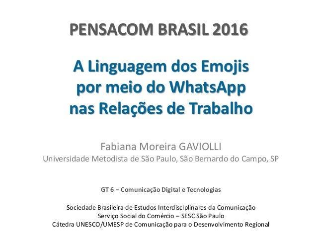 PENSACOM BRASIL 2016 A Linguagem dos Emojis por meio do WhatsApp nas Relações de Trabalho Fabiana Moreira GAVIOLLI Univers...