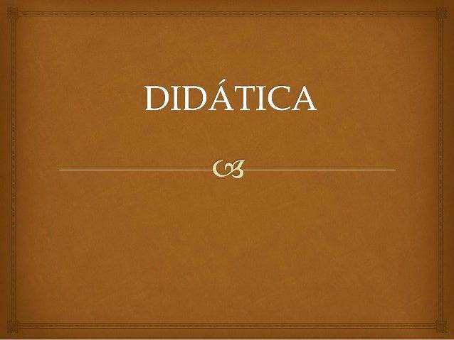  Um Tempo de Didática Difusa  Como adjetivo – didática - é um termo conhecido desde a Grécia antiga, indicando que o ob...