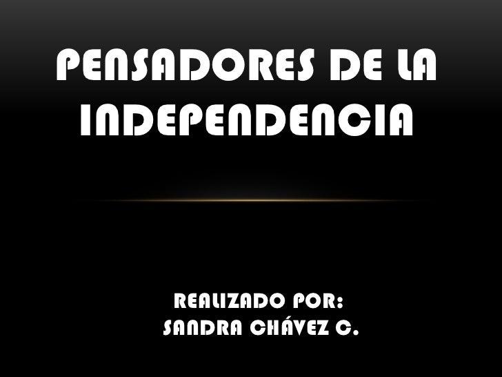 PENSADORES DE LA INDEPENDENCIA<br />