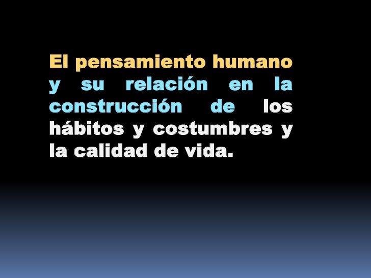 El pensamiento humano y su relación en la construcción de los hábitos y costumbres y la calidad de vida.<br />