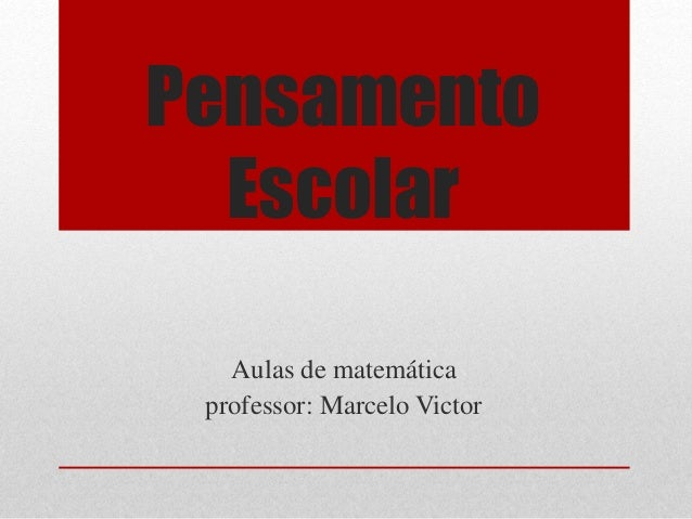Pensamento Escolar Aulas de matemática professor: Marcelo Victor