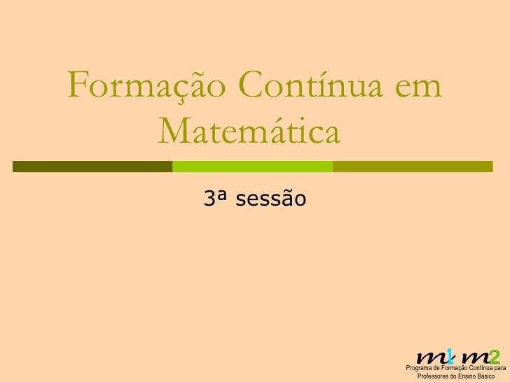 Formação Contínua em Matemática  3ª sessão