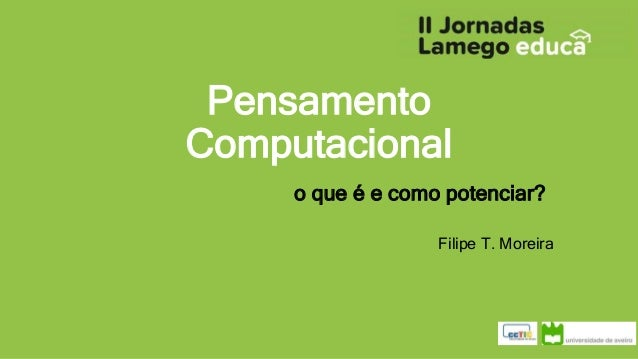 Pensamento Computacional o que é e como potenciar? Filipe T. Moreira