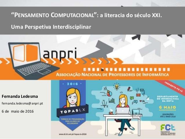 """Fernanda Ledesma fernanda.ledesma@anpri.pt 6 de maio de 2016 """"PENSAMENTO COMPUTACIONAL"""": a literacia do século XXI. Uma Pe..."""
