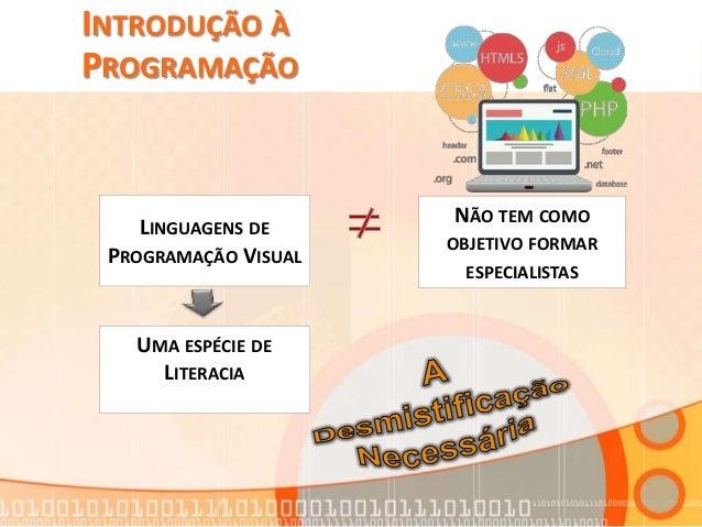 INTRODUÇÃO À PROGRAMAÇÃO LINGUAGENS DE PROGRAMAÇÃO VISUAL NÃO TEM COMO OBJETIVO FORMAR ESPECIALISTAS UMA ESPÉCIE DE LITERA...
