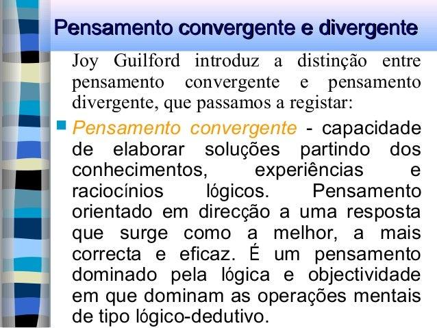 Pensamento convergente e divergentePensamento convergente e divergente Joy Guilford introduz a distinção entre pensamento ...