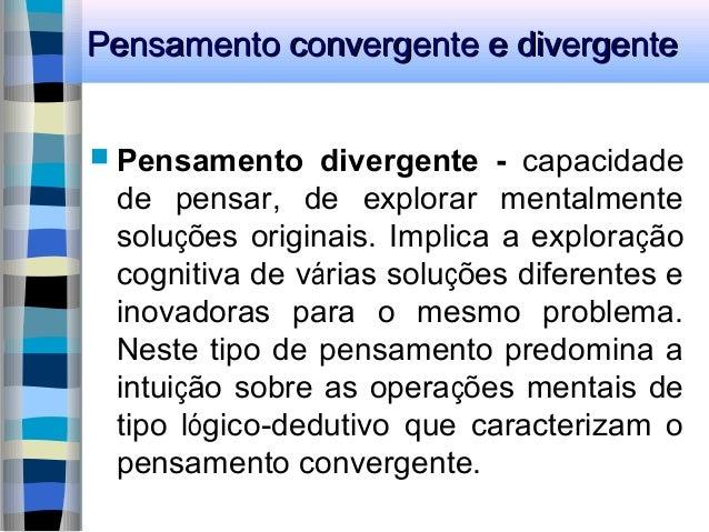 Pensamento convergente e divergentePensamento convergente e divergente  Pensamento divergente - capacidade de pensar, de ...
