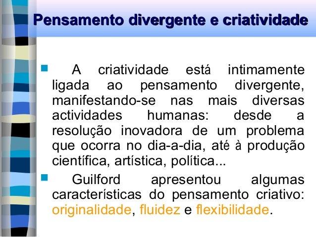Pensamento divergente e criatividadePensamento divergente e criatividade  A criatividade está intimamente ligada ao pensa...