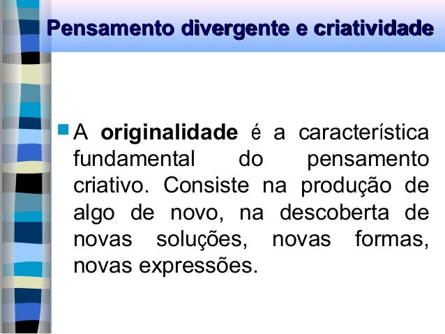 Pensamento divergente e criatividadePensamento divergente e criatividade  A originalidade é a característica fundamental ...