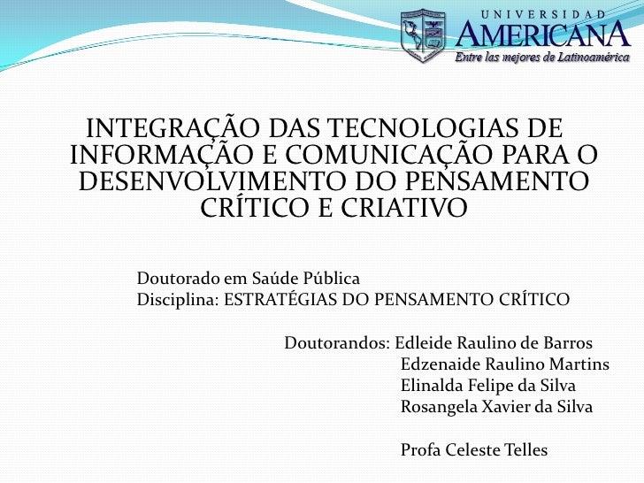 INTEGRAÇÃO DAS TECNOLOGIAS DEINFORMAÇÃO E COMUNICAÇÃO PARA O DESENVOLVIMENTO DO PENSAMENTO        CRÍTICO E CRIATIVO   Dou...