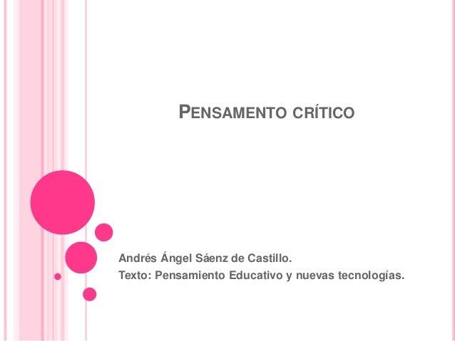 PENSAMENTO CRÍTICO Andrés Ángel Sáenz de Castillo. Texto: Pensamiento Educativo y nuevas tecnologías.