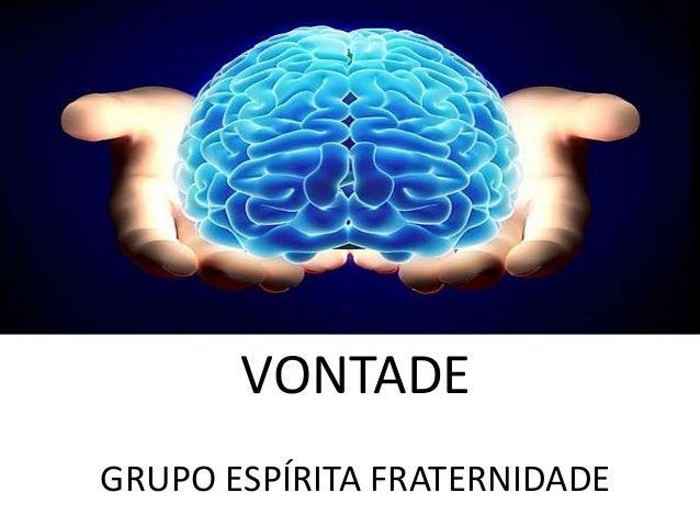 VONTADE GRUPO ESPÍRITA FRATERNIDADE