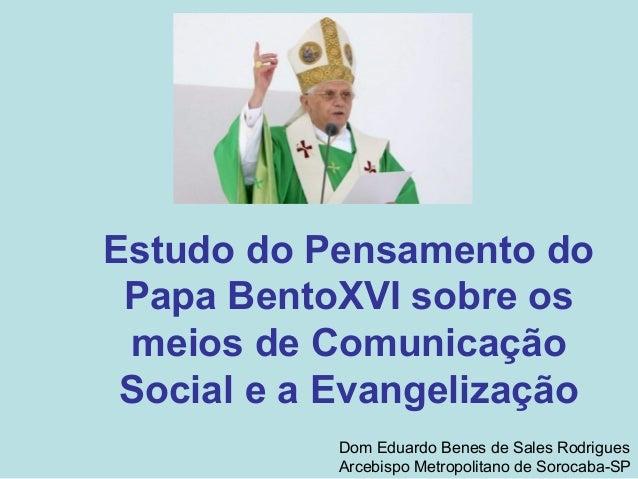 Estudo do Pensamento do Papa BentoXVI sobre os meios de Comunicação Social e a Evangelização           Dom Eduardo Benes d...