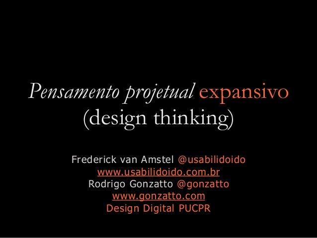 Pensamento projetual expansivo (design thinking) Frederick van Amstel @usabilidoido www.usabilidoido.com.br Rodrigo Gonzat...