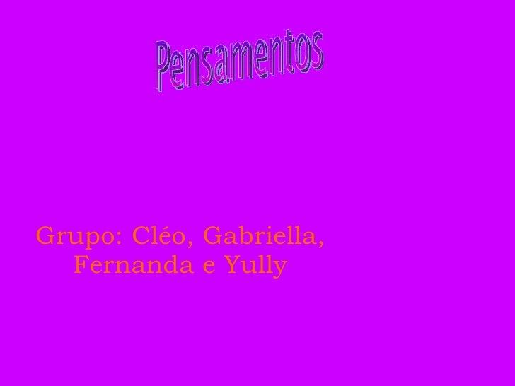 Grupo: Cléo, Gabriella, Fernanda e Yully Pensamentos
