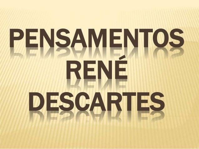 PENSAMENTOS  RENÉ  DESCARTES