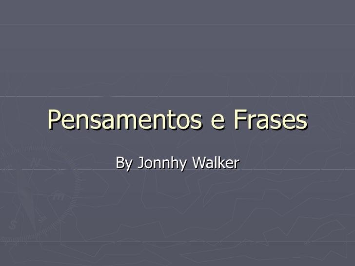 Pensamentos e Frases By Jonnhy Walker