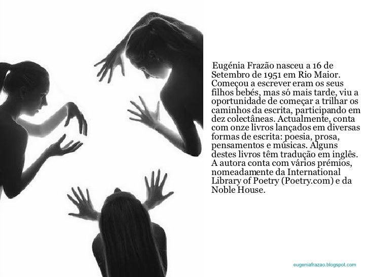 Eugénia Frazão nasceu a 16 de Setembro de 1951 em Rio Maior. Começou a escrever eram os seus filhos bebés, mas só mais tar...