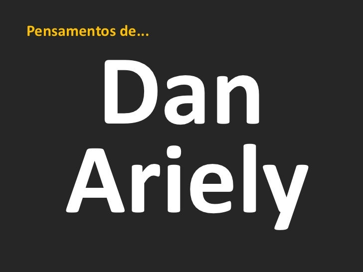 Pensamentos de...      Dan     Ariely