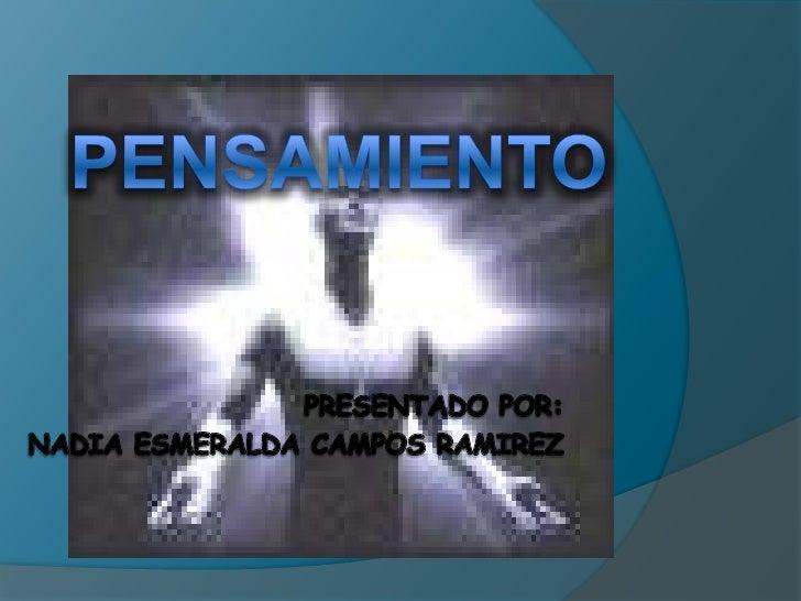 pensamiento<br />PRESENTADO POR:<br />NADIA ESMERALDA CAMPOS RAMIREZ<br />