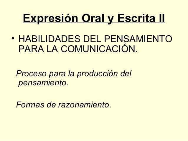 Expresión Oral y Escrita II • HABILIDADES DEL PENSAMIENTO PARA LA COMUNICACIÓN. Proceso para la producción del pensamiento...