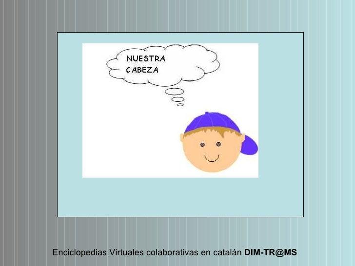 Enciclopedias Virtuales colaborativas en catalán  [email_address]