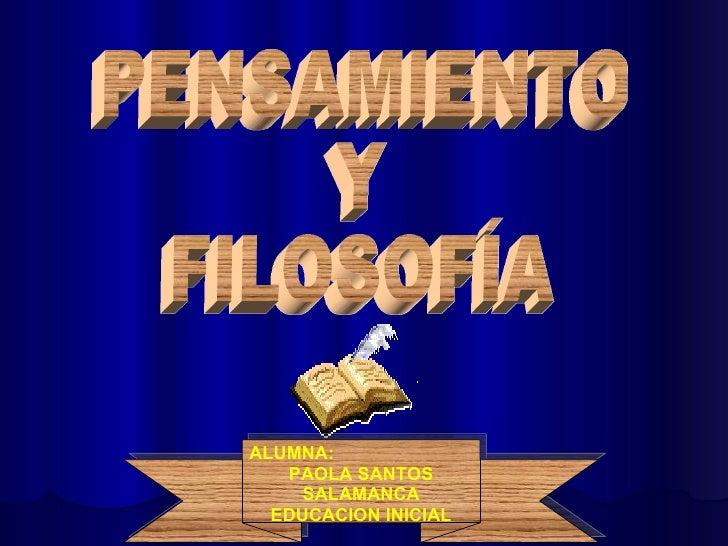PENSAMIENTO Y FILOSOFÍA ALUMNA:  PAOLA SANTOS SALAMANCA EDUCACION INICIAL