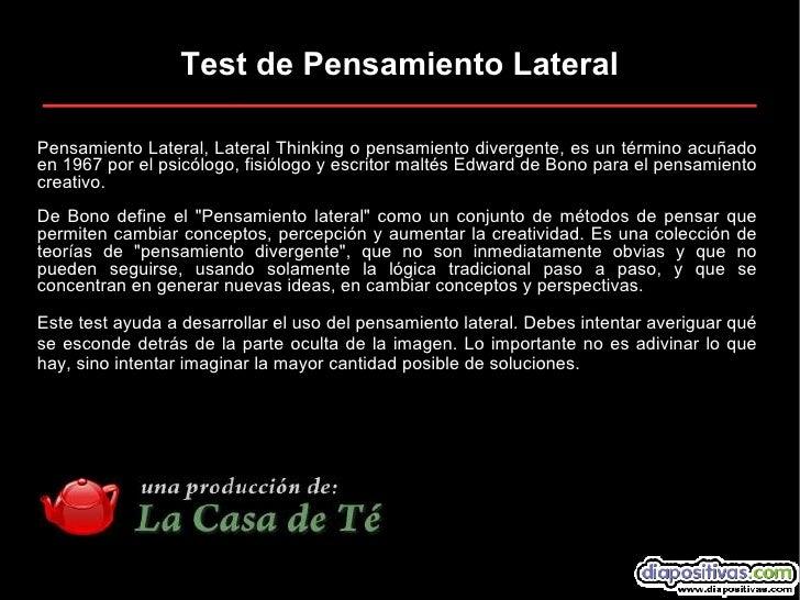 Pensamiento Lateral, Lateral Thinking o pensamiento divergente, es un término acuñado en 1967 por el psicólogo, fisiólogo ...