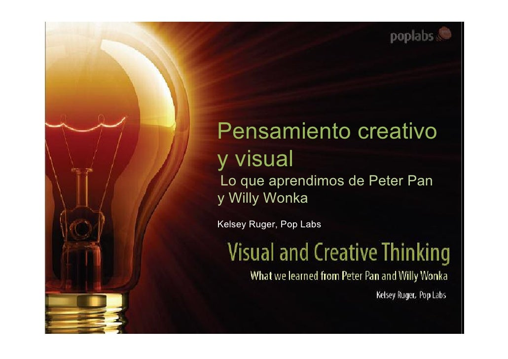 Pensamiento creativo y visual Lo que aprendimos de Peter Pan y Willy Wonka Kelsey Ruger, Pop Labs