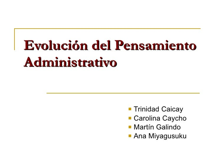 Evolución del Pensamiento Administrativo <ul><li>Trinidad Caicay </li></ul><ul><li>Carolina Caycho </li></ul><ul><li>Martí...