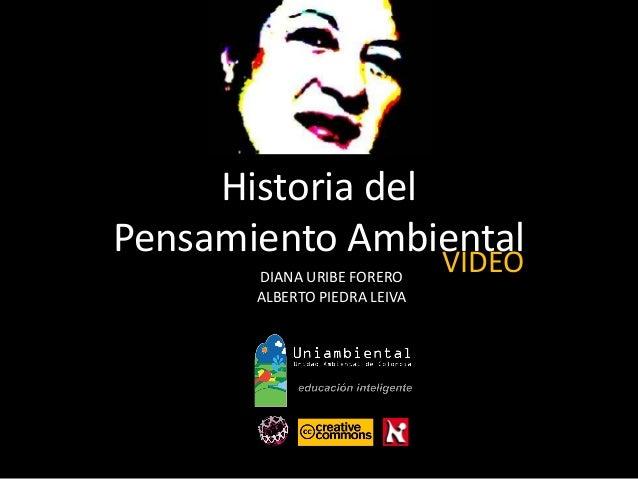 Historia del Pensamiento Ambiental DIANA URIBE FORERO ALBERTO PIEDRA LEIVA VIDEO
