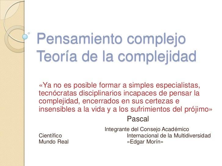 Pensamiento complejoTeoría de la complejidad«Ya no es posible formar a simples especialistas,tecnócratas disciplinarios in...