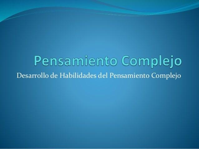 Desarrollo de Habilidades del Pensamiento Complejo